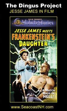 Jesse James Meets Frankenstein's Duaghter on the Dingus Project