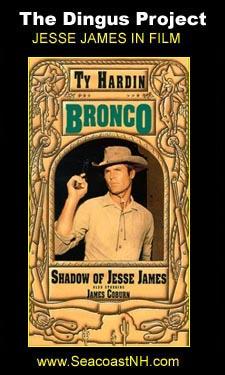 Ty Hardin, Shadow of Jesse James on the Dingus Project