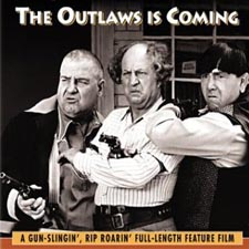 The Outlaws is Comcing drive-in movie spoof with the Three Stooges