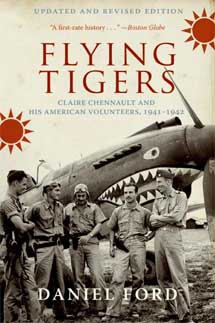 FLYING TIGERS: Claire Chennault and His American Volunteers, 1941-1942 by Daniel FOrd / SeacoastNH.com