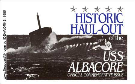 USS Albacore Souvenir Haul-Out booklet by J. Dennis Robinson/ Ideaworks, May 15, 1985